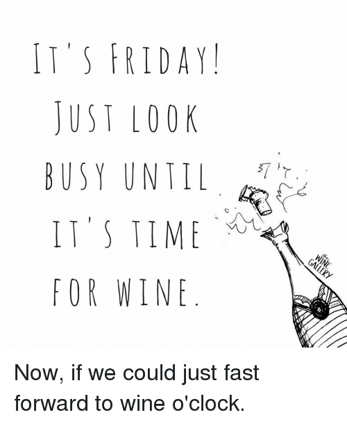 Friday Wine Meme : friday, FRIDAY, UNTIL, Could, Forward, O'Clock, ME.ME