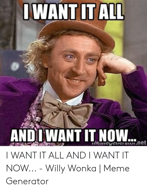 I Want It Meme : IWANT, Erieyehier, Atulnet, Willy, Wonka, Generator, ME.ME