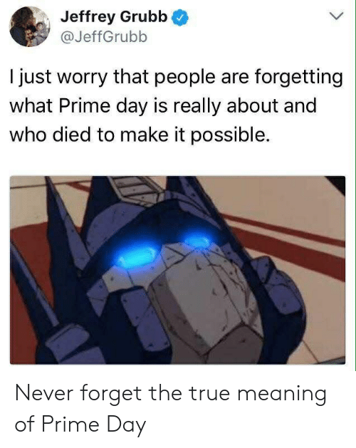 Prime Day Meme : prime, Jeffrey, Grubb, Worry, People, Forgetting, Prime, Really, About, Possible, Never, Forget, Meaning, Reddit