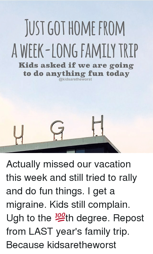 Just Got Home From A Week Long Family Trip Kids Asked If We Are Going To Do Anything Fun Today Hs H Fi Actually Missed Our Vacation This Week And Still Tried To