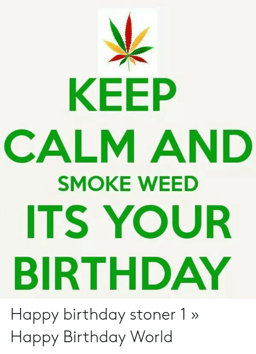 Happy Birthday Stoner Meme : happy, birthday, stoner, BIRTHDAY, SMOKE, Happy, Birthday, Stoner, World, ME.ME