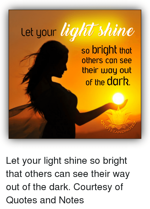 Let Your M Our Lighit Shine So Bright That Others Can See ...
