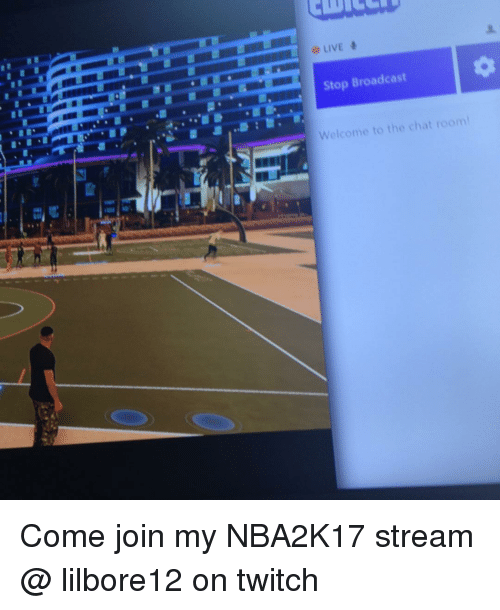 luxurious and splendid live stream chat room. Live Stop Broadcast Welcome To The Chat Room Come Join My Nba2k17 live streaming chat room  www lightneasy net