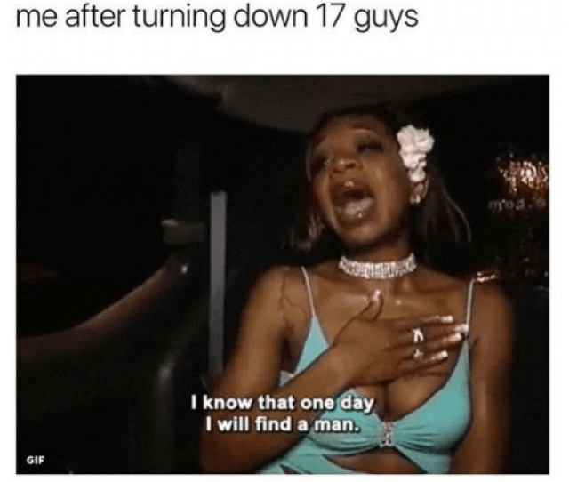 Gif One And One Day Me After Turning Down 17 Guys I Know