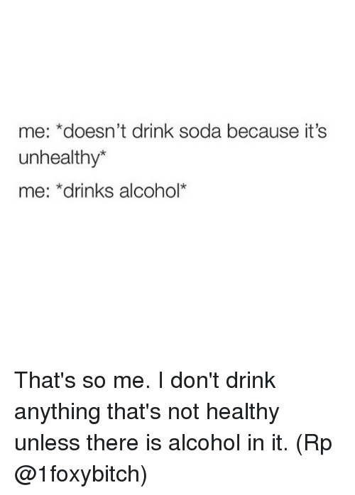 Me Doesn't Drink Soda Because It's Unhealthy Me Drinks ...