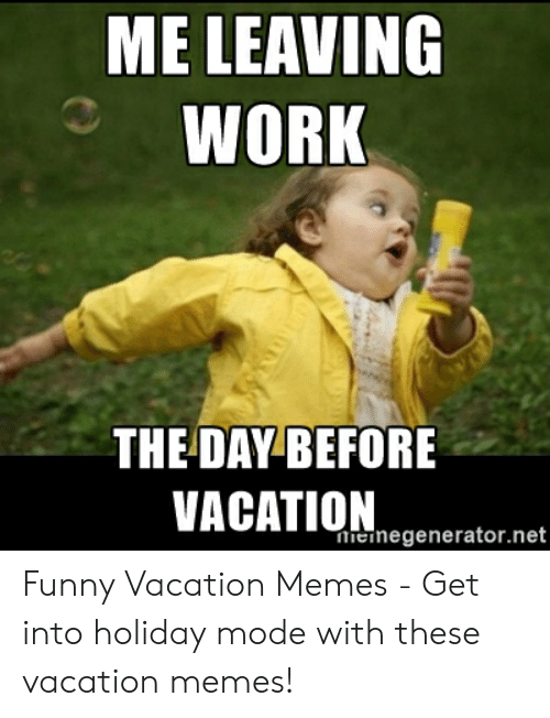 Work Vacation Meme : vacation, Creation:, Funny, Leaving, Vacation
