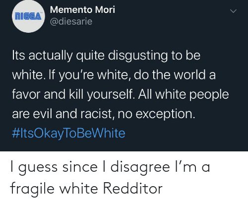 Memento Mori MIGGA Its Actually Quite Disgusting to Be White if ...