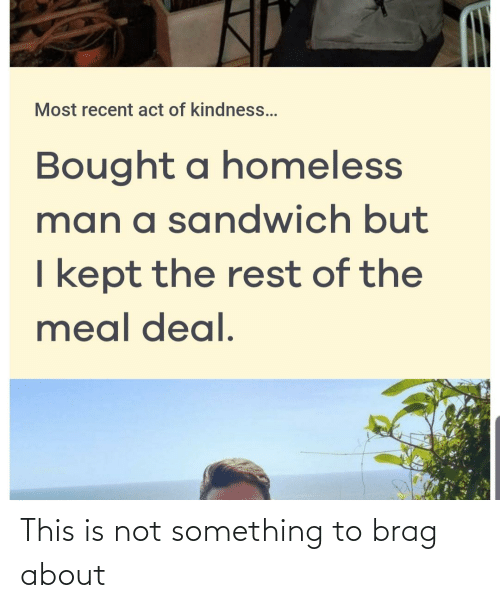 Most Recent Act Of Kindness Funny : recent, kindness, funny, Recent, Kindness, Bought, Homeless, Sandwich, Something, About, ME.ME
