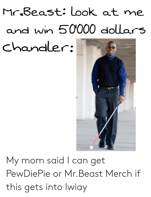 MrBeast Look at Me and Win 50000 Dollars Chandler My Mom