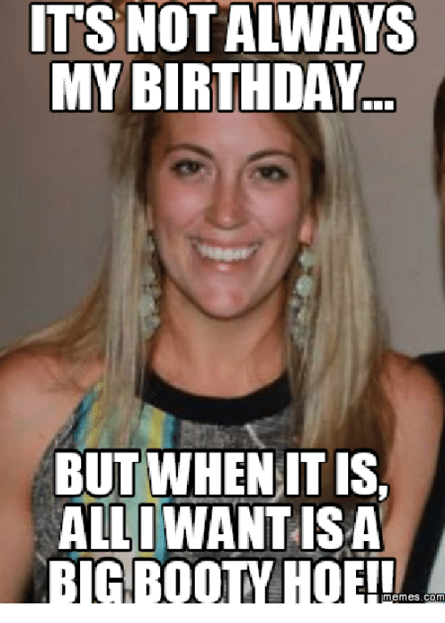 Big My Birthday And Bootyful My Birthday But When It Is Alliwant Big