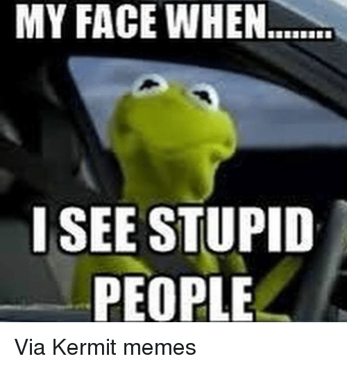 Meme Face My When See I You