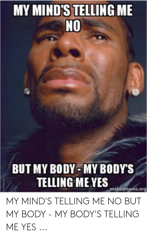 But My Body Is Telling Me Yes : telling, MIND'S, TELLING, BODY'S, MEYES, Makeamemeorg