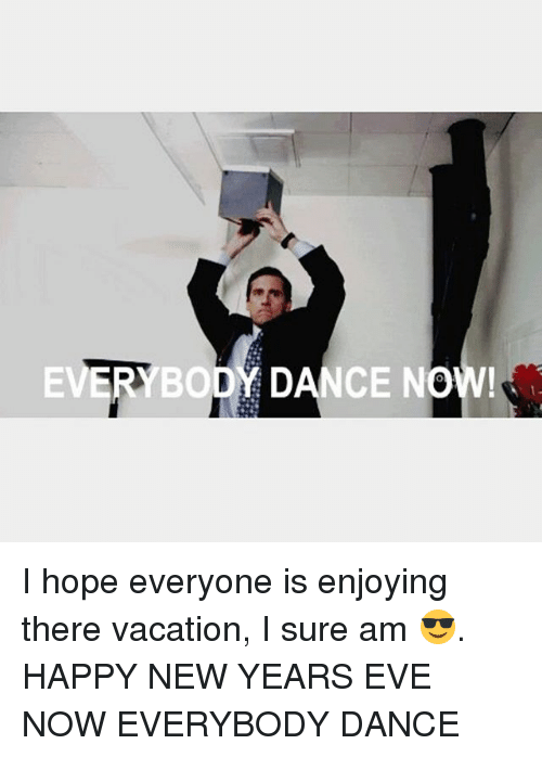 Nce Now I Hope Everyone Is Enjoying There Vacation I Sure Am Happy New Years Eve Now Everybody Dance Meme On Me Me