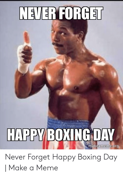 Boxing Day Meme : boxing, NEVER, FORGET, HAPPY, BOXING, Makeamemeorg, Never, Forget, Happy, Boxing, ME.ME