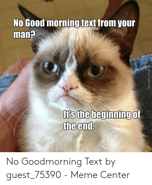 No Good Morning Text : morning, Morning, Beginning, MemeCentercom, Goodmorning, Guest_75390, Center, ME.ME