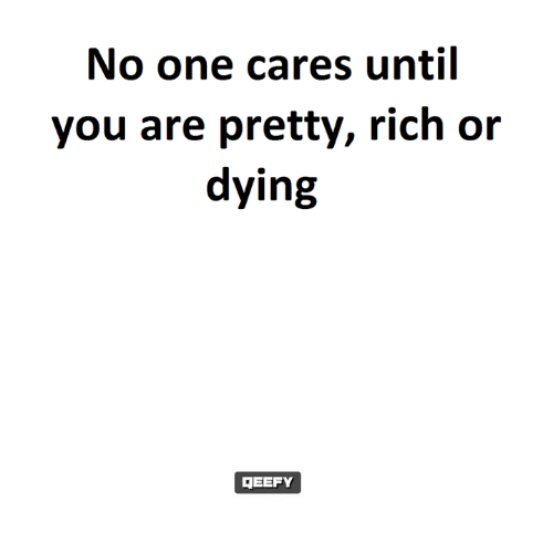 No One Cares Until You Are Pretty Rich or Dying DEEFY