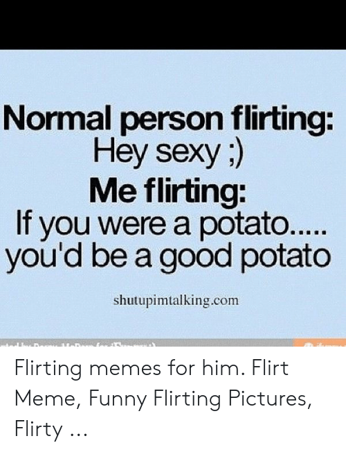 Funny Flirting Meme : funny, flirting, Normal, Person, Flirting, Potato, You'd, Shutupimtalkingcom, Memes, Flirt, Funny, Pictures, Flirty