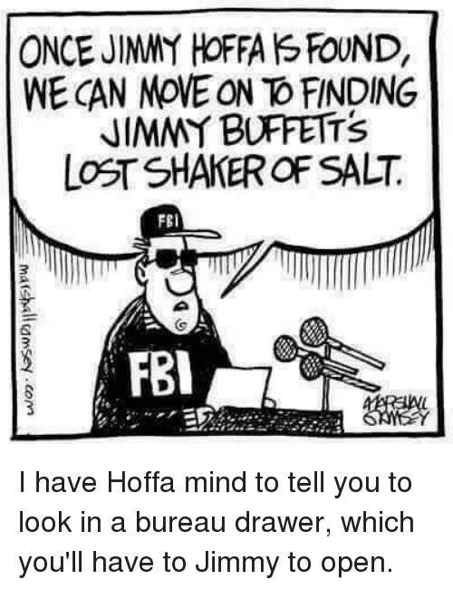 ONCE JIMMY HOFFA S FOUND WE CAN MOVE ON TO FINDING JIMMY