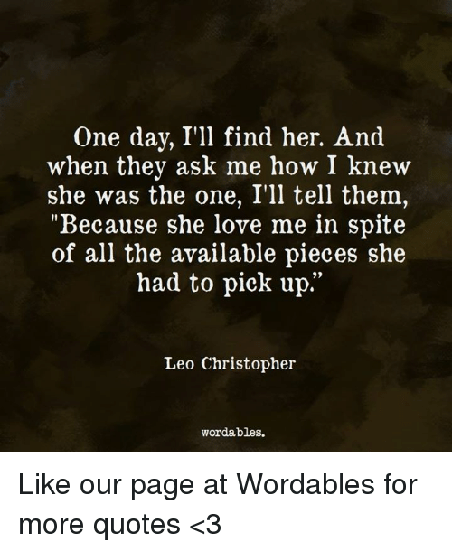 One Day I Ll Be Gone Quotes : quotes, Because, Spite, Available, Pieces