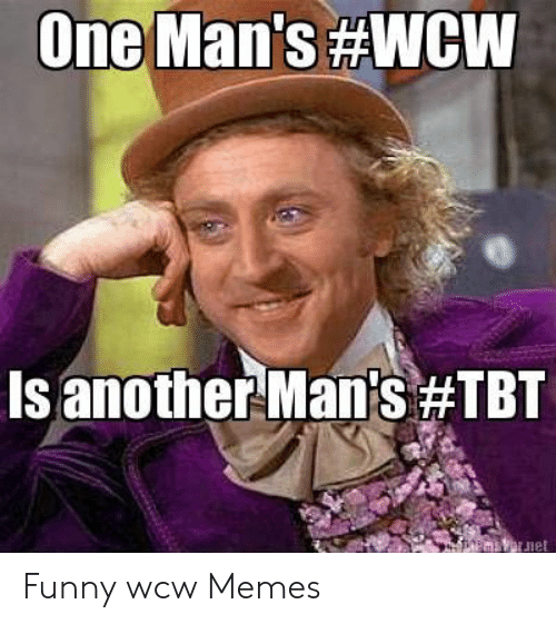 One Man's #WcW Is Another Man's #TBT Er Net Funny Wcw Memes | Funny Meme on ME.ME