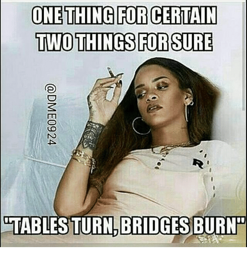 Memes  F0 9f A4 96 And Tables Onething For Certain Two Things Forsure Tables Turn