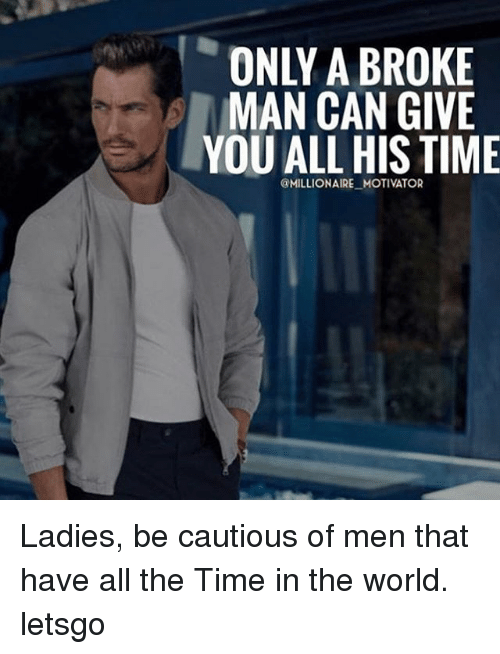 Broke Men Meme : broke, BROKE, MOTIVATOR, Ladies, Cautious, World, Letsgo, ME.ME