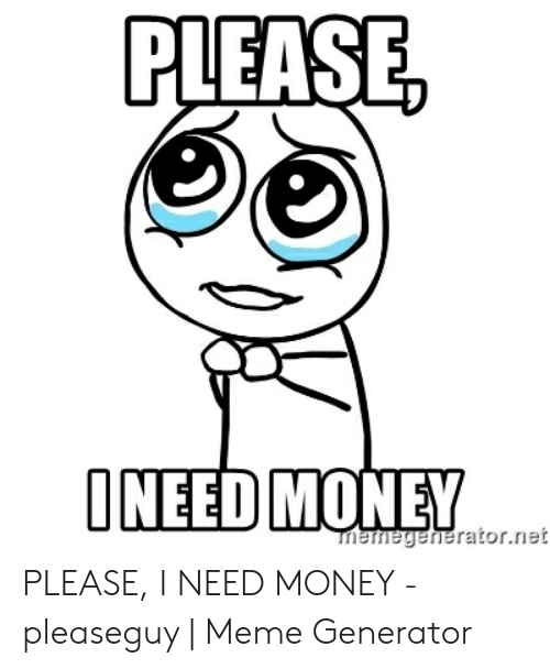 please oneed money rnet