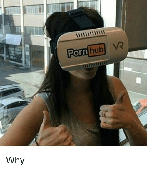 Memes Porn Hub And Porn Porn Hub Vr Why