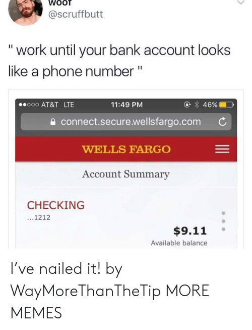 Work Until Your Bank Account Looks Like A Phone Number 46 O00 At T Lte 1149 Pm Connectsecurewellsfargocom Wells Fargo Account Summary Checking 1212 911 Available Balance I Ve Nailed It By Waymorethanthetip More