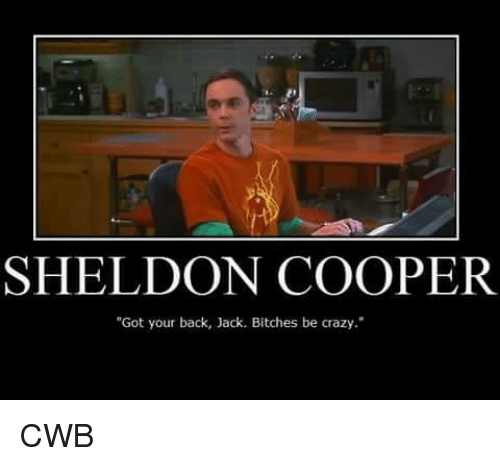 SHELDON COOPER Got Your Back Jack Bitches Be Crazy CWB