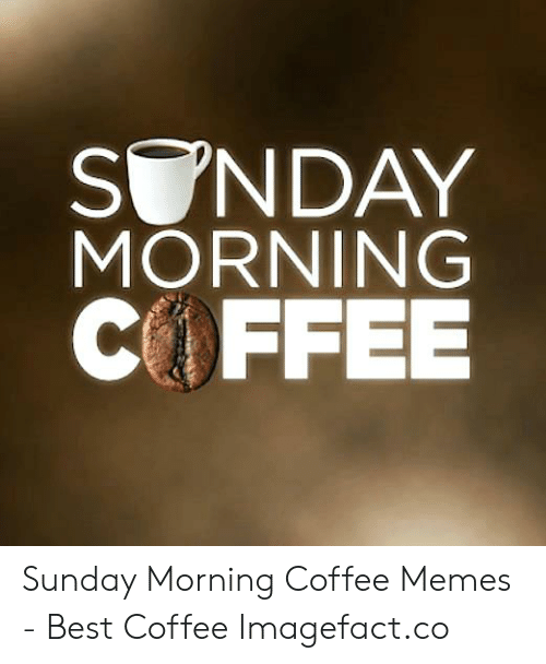 Sunday Morning Coffee Memes : sunday, morning, coffee, memes, Coffee, Memes, Sunday, Viral