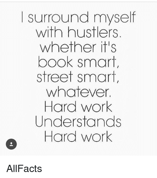 Surround Myself With Hustlers Whether It's Book Smart