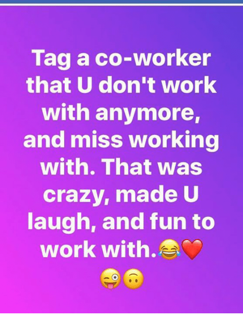 Miss Coworker Meme : coworker, Co-Worker, Don't, Anymore, Working, Crazy, ME.ME