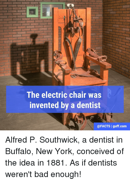 electric chair was invented by desk retro the a dentist i guffcom alfred p memes new york and buffalo