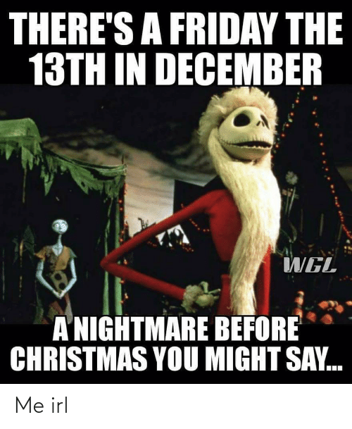 Friday Before Christmas Meme : friday, before, christmas, THERE'S, FRIDAY, DECEMBER, NIGHTMARE, BEFORE, CHRISTMAS, MIGHT, Christmas, ME.ME