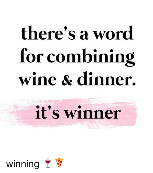 Memes, 🤖, and Words: there's a word for combining wine & dinner. it's winner winning 🍷🍕
