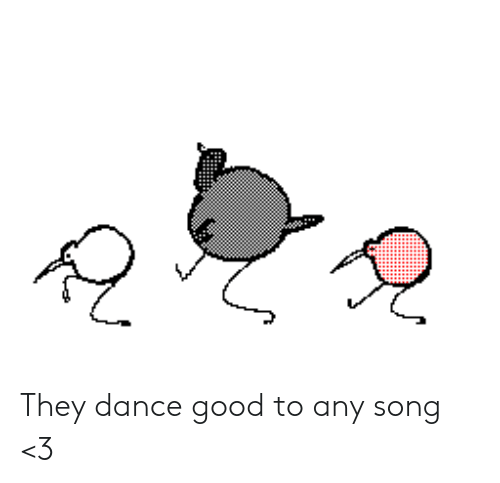 they dance good to