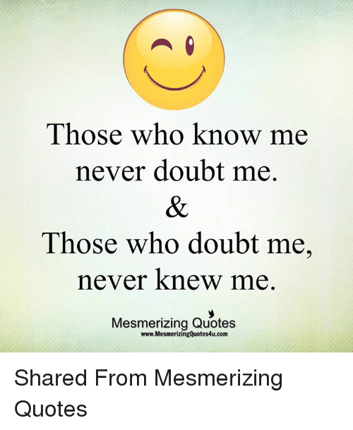 Doubt Me Quotes : doubt, quotes, Those, Never, Doubt, Mesmerizing, Quotes, WwwMesmerizingQuotes4ucom, Shared, ME.ME
