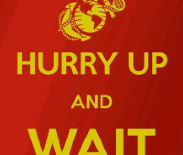 Memes  F0 9f A4 96 And Com Hurry Up And Wait Outofregs Com