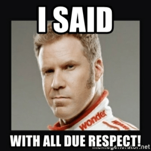 Image result for all due respect ricky bobby