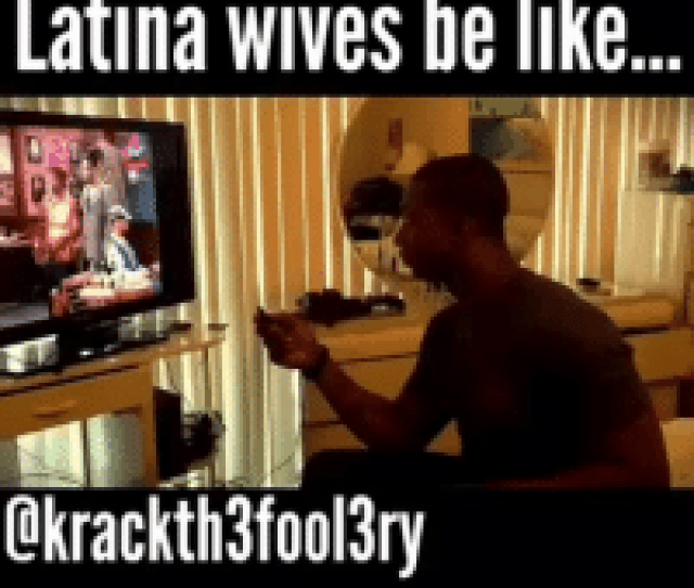 Latina Wives Belike Qkrackthfoolry When You Marry A Latin Wife  F F   Thegoodandbad By Funny Meme On Me Me