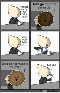 Black Coffee Meme : black, coffee, Coffee, Youre, Friend, Memes, Commit, Memes,