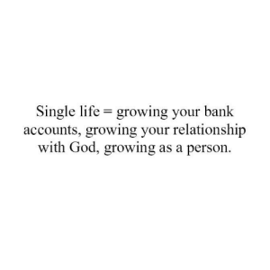 Single Life Growing Your Bank Accounts Growing Your Relationship With God Growing As A Person There Is Nothing Wrong With Being Single Embrace It As An Opportunity For Growthfor More Insight Encouragement And