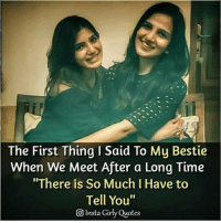 Memes Quotes And Time The First Thing I Said To My Bestie When We Meet After A Long There Is So Much Have Tell You O Lnsta Girly