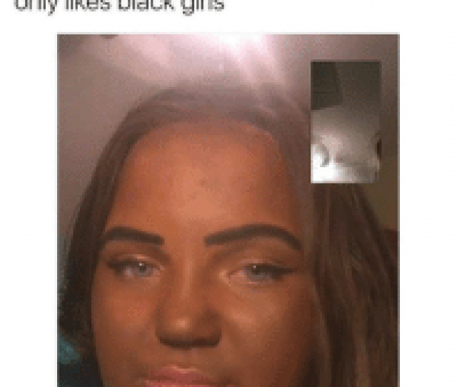 Memes Black Girl And  F0 9f A4 96 When Really Hot Light Skin Says He Only Likes Black Girls  F0 9f 98 82 F0 9f 98 82 F0 9f 98 82