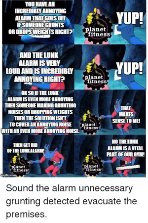Lunk Alarm Meme : alarm, INCREDIBLY, ANNOYING, ALARM, IFSOMEONE, GRUNTS, DROPS, WEIGHTS, RIGHT?, 'Planet, Fitness, Planet