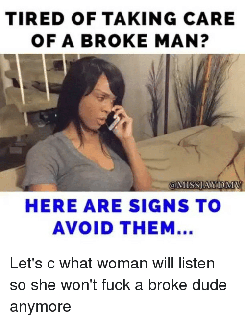 Broke Men Meme : broke, TIRED, TAKING, BROKE, MISSIAY, SIGNS, AVOID, Let's, Woman, Listen, Won't, Broke, Anymore