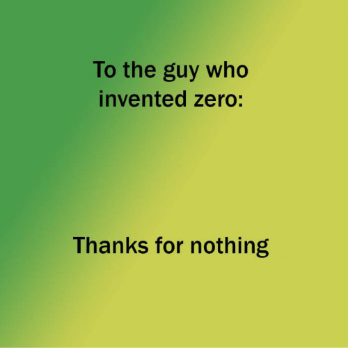 Memes Zero And To The Guy Who Invented Thanks For