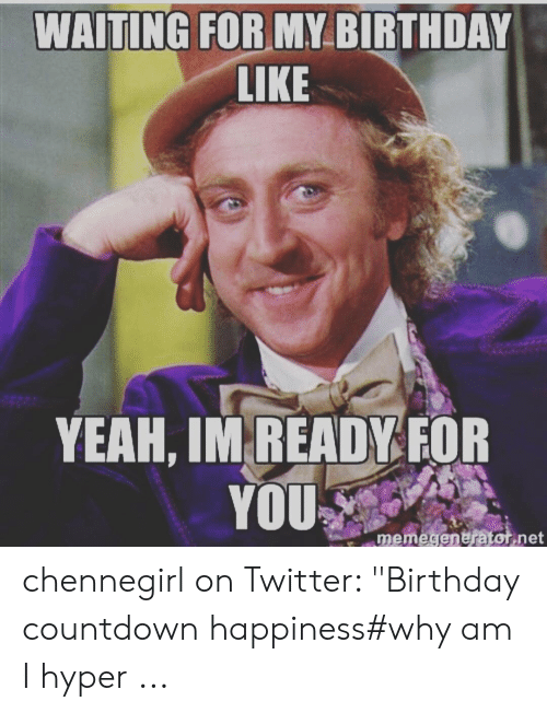 Birthday Countdown Meme : birthday, countdown, WAITING, BIRTHDAY, READY, Memegeneratornet, Chennegirl, Twitter, Birthday, Countdown, Happiness#why, Hyper, ME.ME