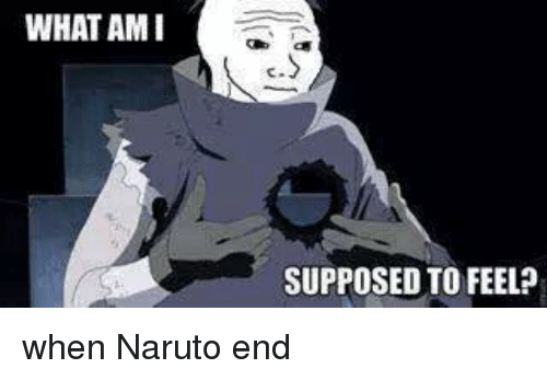 https://i0.wp.com/pics.me.me/what-ami-supposed-to-feel-when-naruto-end-296194.png?w=750&ssl=1